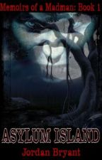 The Memoirs of a Madman Book 1: Asylum Island (Watty Awards 2013) by JDmichael
