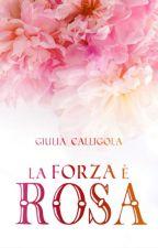 La Forza è Rosa by Lunar_Morrigan