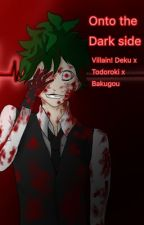 On to the dark side (Villain!Deku x Todoroki x bakugou) by zodiac_of_Weebs