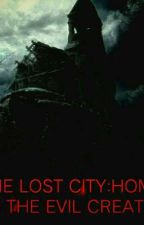 THE LOST CITY:HOME FOR THE EVIL CREATURE by userEMIRYLLE23