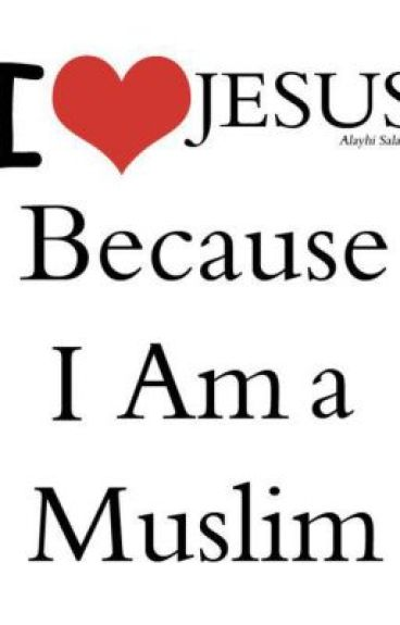 I LOVE JESUS Because i Am a Muslim by ouT_of_the_OrdiNary