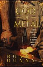 God of Metal(On-Hold for Improvement for Wattys) by Bunnygunny
