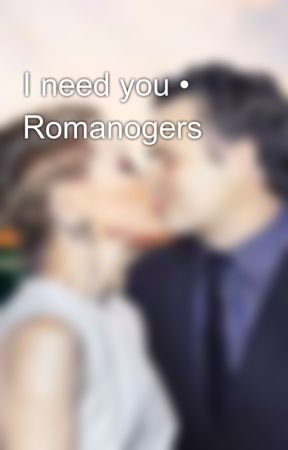 I need you • Romanogers by Wandwitch