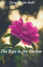 The Rose In His Garden by JoeArshi