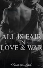 All Is Fair In Love and War by lbdxrose