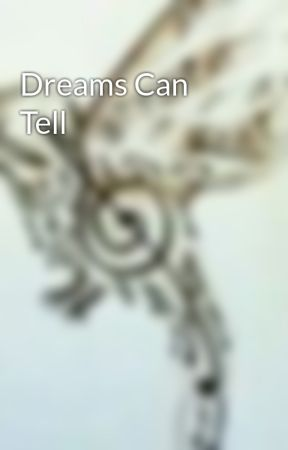 Dreams Can Tell by Caramal19