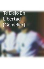 Te Dejo En Libertad {Gemelier} by CrisOviedo