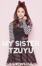 My Sister Tzuyu (Tzuyu x Reader) by GoWonSoul