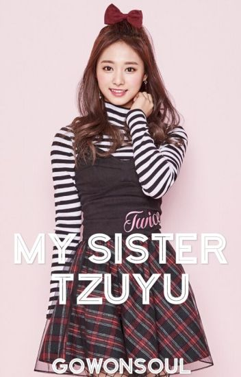 My Sister Tzuyu (Tzuyu x Reader)