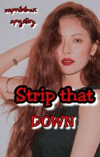 Strip that Down (COMPLETED Short Story)  by xepriblack