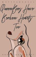 QueenBees Have Broken Hearts Too by oneuniquereader