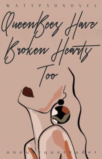QueenBees Have Broken Hearts Too
