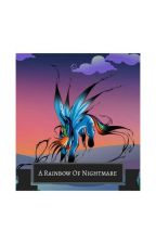 A Rainbow of Nightmare(mlp fanfic) by EnderEmpireGirl2