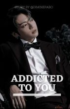 Addicted to you (J.JK ff) ✔ Editing* by diminepabo