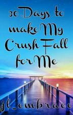 30 Days to Make my Crush Fall For Me by JL_EMBRACE
