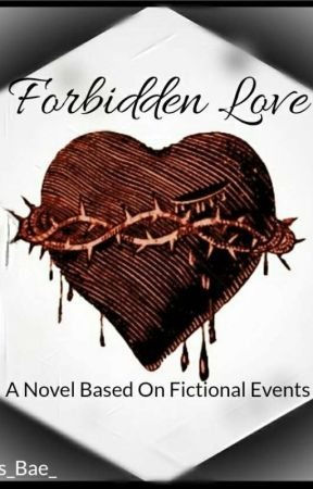 Forbidden Love | A Novel Based On Fictional Events by Lawleys_Bae_