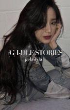 (G) idle stories by krystalizedtear