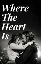 WHERE THE HEART IS | A STAR IS BORN FANFICTION by starliexo