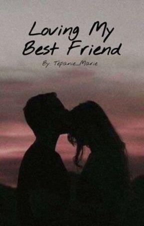 Loving My Best friend by Tepanie_Marie
