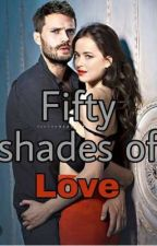 Fifty Shades of Love as told by Anastasia by rizamae_l