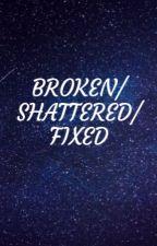 Broken/Shattered/Fixed (Percy Jackson) by ThatGirlAshley101