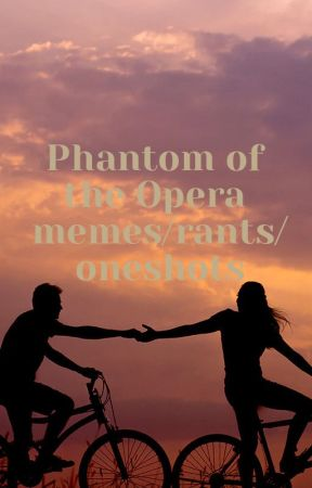 Phantom of the Opera (and other musicals) Memes/Rants/Oneshots by Kissmeimharleyquinn