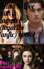 Being In love with a vampire (legacies fanfic) book 1  by wynterhill19