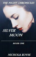 The Night Chronicles Book One: Silver Moon by Nichola_Royse