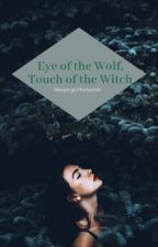 Eye of the Wolf, Touch of the Witch by sleepingintheforestt
