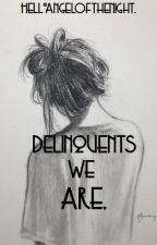 Delinquents We Are (Finished/Editing) by xNeverlander