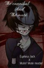 The Cannibal and The Mute | Eyeless Jack x Mute! Male! Reader by Ramen_Speghetti