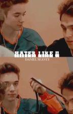 HATER LIKE U  ▸  D.SEAVEY by sauceyseavey