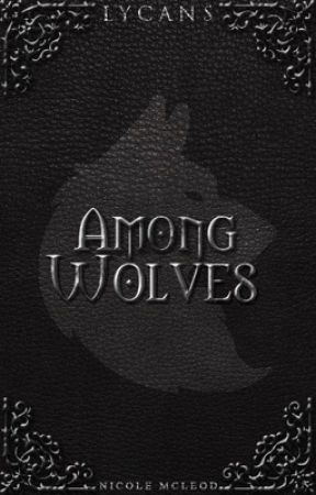 Lycans: Among Wolves by nicole_mcleod