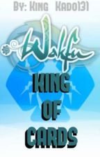《Wakfu King of Cards》 [Wakfu X Male Reader] by King_Kado131