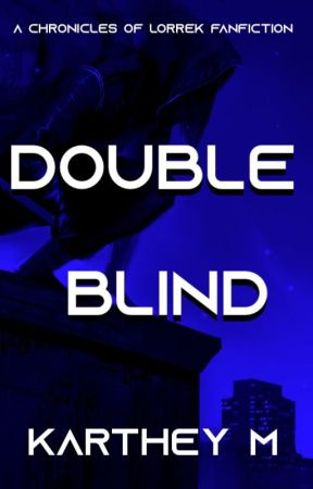 Double Blind (A Chronicles of Lorrek Fanfiction) by KartheyM