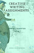 Creative Writing Assignments (Spring Quarter Class of 2019) by AnnaSojourning