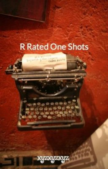 R Rated One Shots (currently accepting requests)