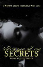 Telling You All My Secrets [Short Story] by xXMopelXx