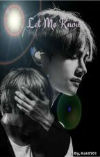 [Let Me Know] ~Kim Taehyung X Reader~ by KathyG101