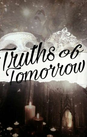 The Truths of Tomorrow by StoryWritersNeverLie