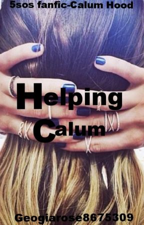 Helping Hand (5SOS Fanfic- Calum Hood) by Juniper_Lee