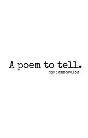A poem to tell by iamnovalou