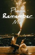 Please Remember Me (COMPLETED) by PicaaXa