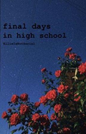 final days in high school  by EllieIsNotSocial