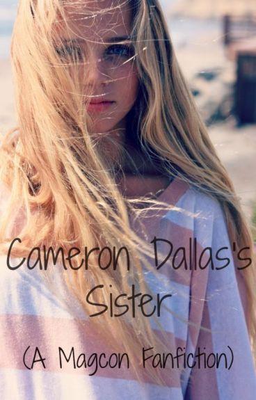 Cameron Dallas's Little Sister. (A Magcon Fanfiction)
