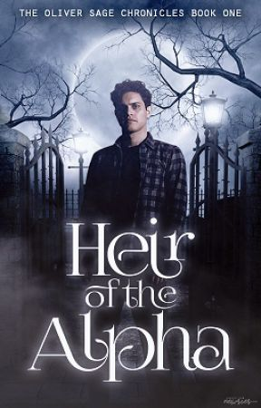 Heir of the Alpha {The Oliver Sage Chronicles } [1] by QueenMimi96