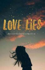 LOVE LIES by StarkOfWintermellon