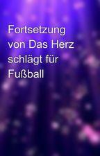 Fortsetzung von Das Herz schlägt für Fußball by melanieflorian27