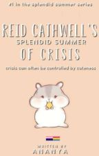 Reid Cathwell's Splendid Summer Of Crisis ✔  by saturnine--
