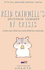 Reid Cathwell's Splendid Summer Of Crisis ✔  by saturnine--